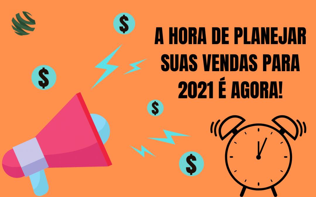 A hora de planejar suas vendas para 2021 é agora!