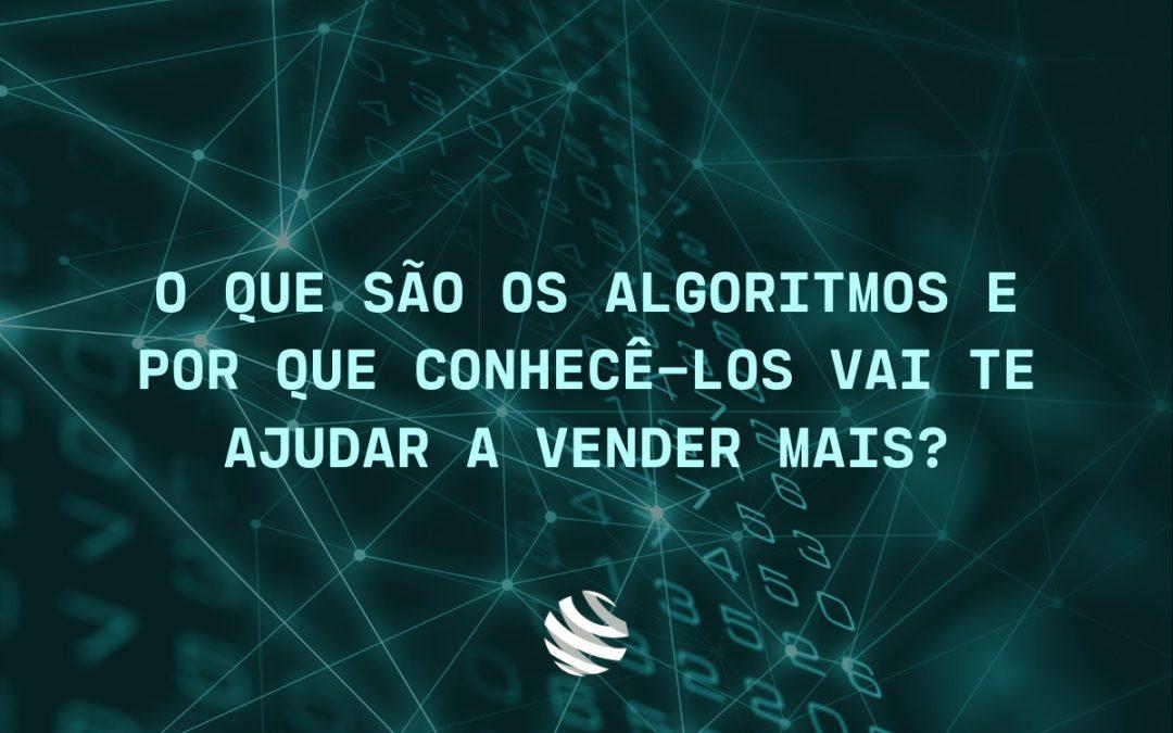 O que são os algoritmos e por que conhecê-los vai te ajudar a vender mais?