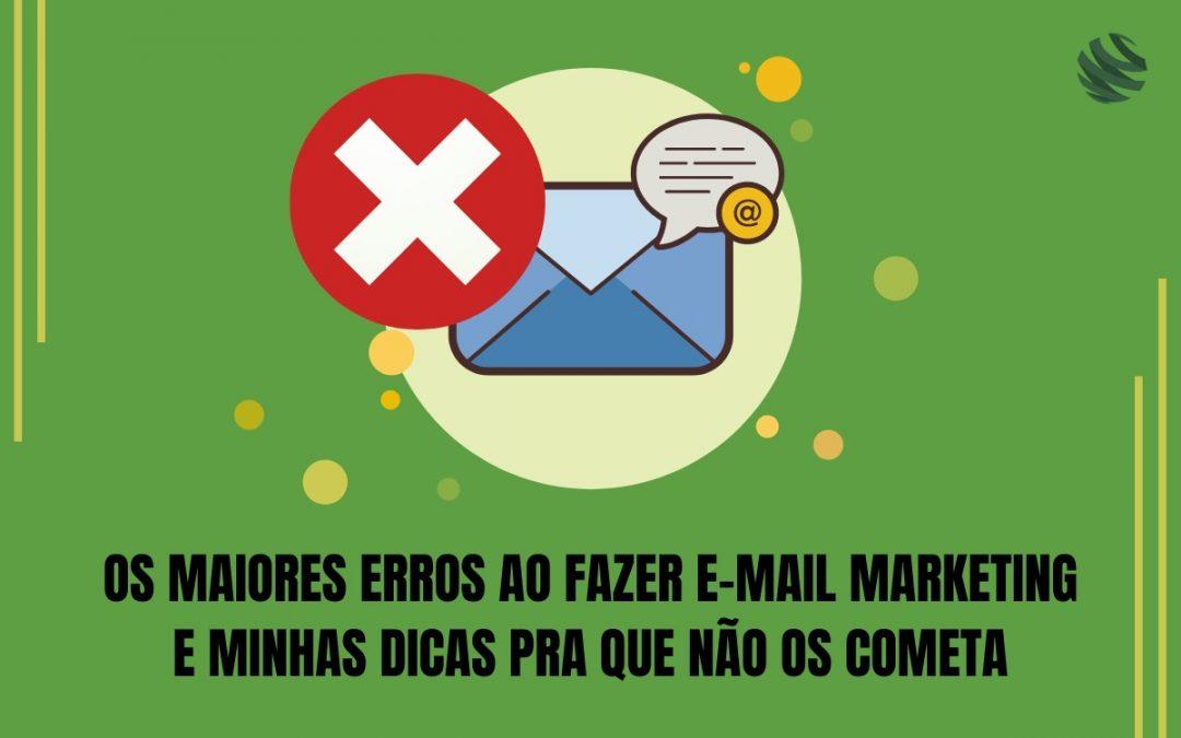 Os maiores erros ao fazer e-mail marketing e minhas dicas pra que não os cometa
