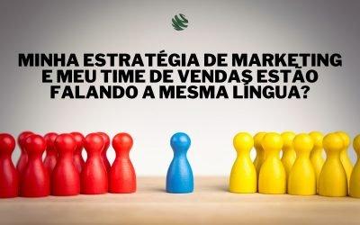 Minha estratégia de marketing e meu time de vendas estão falando a mesma língua?