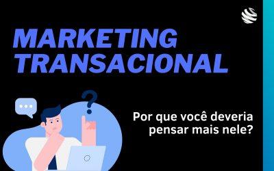 Por que você deveria pensar mais em marketing transacional?