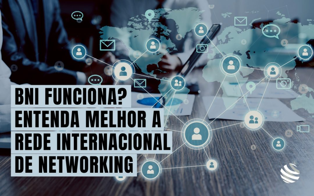 BNI funciona? Entenda melhor a rede internacional de networking