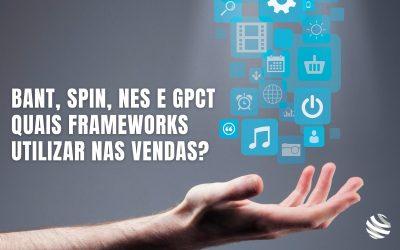 Bant, Spin, Nes e GPCT quais frameworks utilizar nas vendas?
