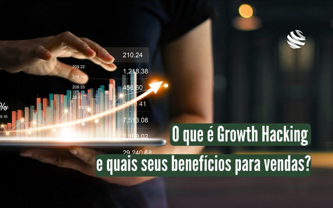 O que é Growth Hacking e quais seus benefícios para vendas?